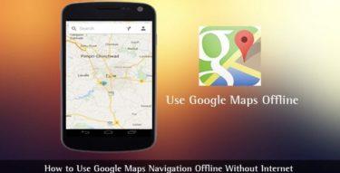 Google Maps Navigation Offline Without Internet