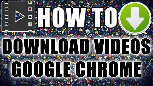 Download Videos Google Chrome